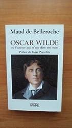 Oscar Wilde : Ou l'Amour qui n'ose dire son nom