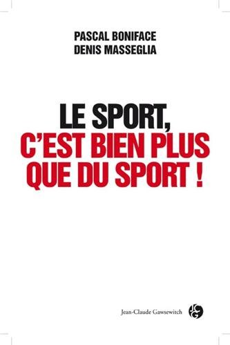 Le Sport, c'est bien plus que du sport par Pascal Boniface