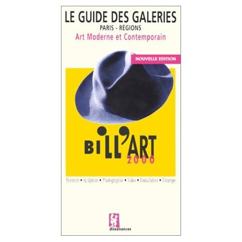 Bill'Art 2000 : Le guide des galeries, art moderne et comteporain, Paris et régions