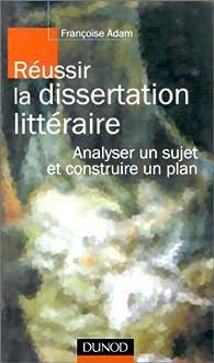Réussir la dissertation littéraire par Françoise Adam