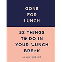 Gone for Lunch: 52 things to do in your lunch break