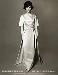 Jacqueline Kennedy: The White House Years : Selections from the John F. Kennedy Library and Museum