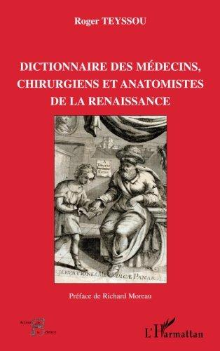 Dictionnaire des médecins, chirurgiens et anatomistes de la Renaissance par Roger Teyssou