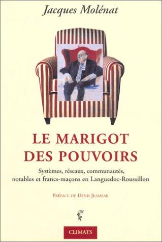 Le Marigot des pouvoirs : Réseaux, notables et francs-maçons en Languedoc-Roussillon par Jacques Molénat