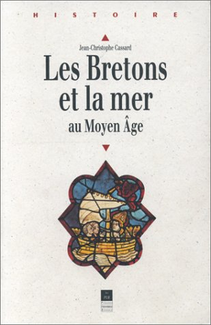 Les Bretons et la mer au Moyen Age: Des origines au milieu du XIVe si:ecle (Histoire) par Jean-Christophe Cassard
