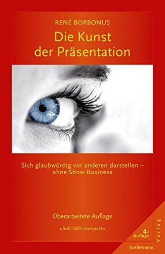 Die Kunst der Präsentation: Sich glaubwürdig vor anderen darstellen - ohne Show-Business (Soft Skills kompakt)