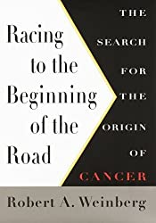 Racing To The Beginning Of The Road: The Search for the Origin of Cancer by Robert A. Weinberg (1996-06-18)