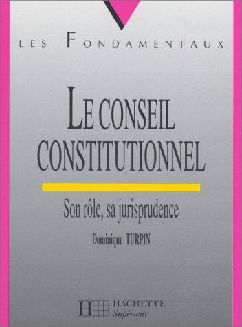 LE CONSEIL CONSTITUTIONNEL. SON ROLE,SA JURISPRUDENCE