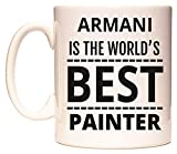 ARMANI IS THE WORLD'S BEST PAINTER Tazza di WeDoMugs