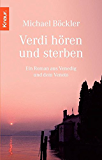 Verdi hören und sterben: Ein Roman aus Venedig und dem Veneto