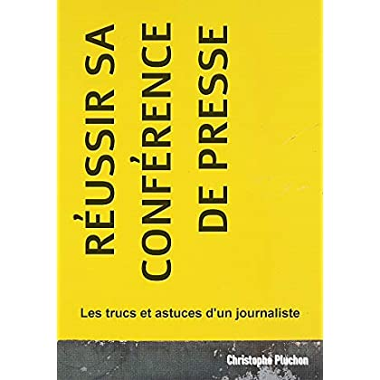 Reussir sa conference de presse: Les trucs et astuces d'un journaliste