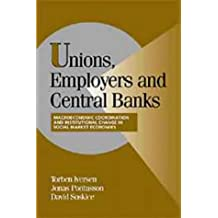 Unions, Employers, and Central Banks: Macroeconomic Coordination and Institutional Change in Social Market Economies (Cambridge Studies in Comparative Politics)