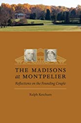 The Madisons at Montpelier: Reflections on the Founding Couple by Ralph Ketcham (2009-04-29)