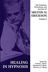 Seminars, Workshops and Lectures of Milton H. Erickson: Healing in Hypnosis v. 1