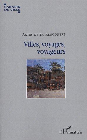 Villes, voyages, voyageurs : Actes de la rencontre de Villeurbanne par Pierre Gras