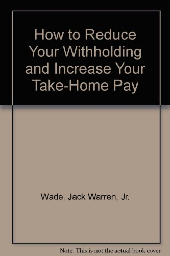 How to Reduce Your Withholding and Increase Your Take-Home Pay