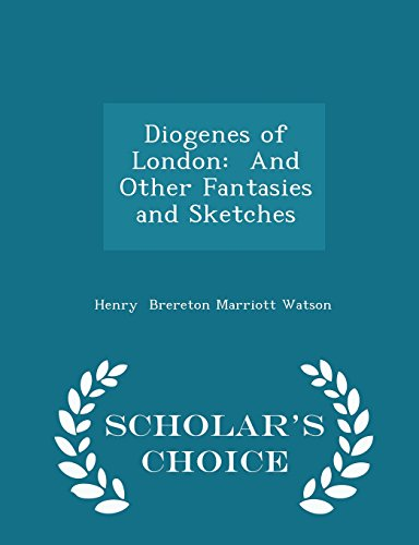 Diogenes of London: And Other Fantasies and Sketches - Scholar's Choice Edition