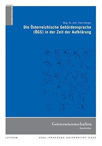 Die österreichische Gebärdensprache (ÖGS) in der Zeit der Aufklärung (Grazer Universitätsverlag) by Petra Berger (2006-01-01)