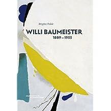Willi Baumeister: Schöpfer aus dem Unbekannten. 1889 – 1955
