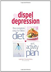 Dispel Depression: The Complete Easy to Follow Diet and Activity Plan by Carolyn Humphries (2006-06-30)