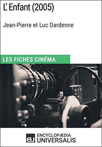 L'Enfant de Jean-Pierre et Luc Dardenne: Les Fiches Cinéma d'Universalis par Encyclopaedia Universalis