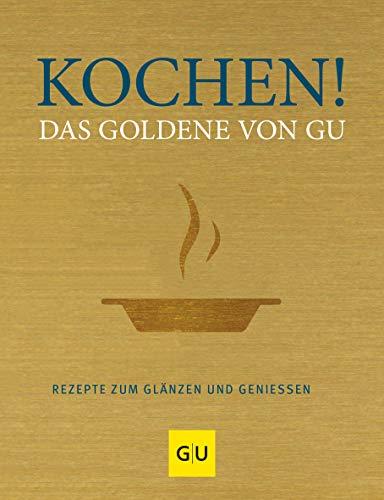 Kochen! Das Goldene von GU: Rezepte zum Glänzen und Genießen (GU Grundkochbücher) (Kochen Begriffe)