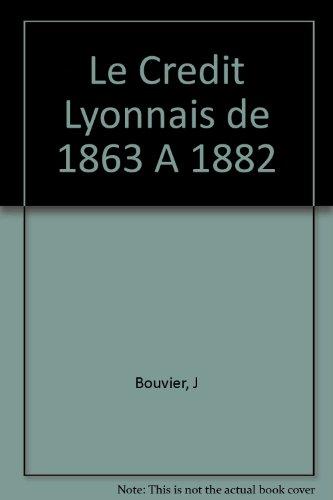 le-credit-lyonnais-de-1863-a-1882