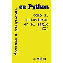 Aprende a programar en Python como si estuvieras en el siglo XXI: Pensamiento computacional a través de la programación funcional usando Python (Spanish Edition)