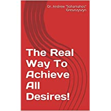 The Real Way To Achieve All Desires! (English Edition)
