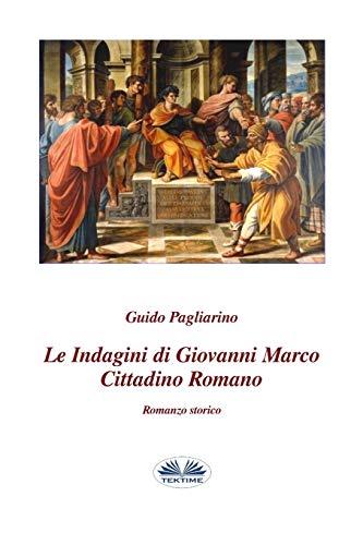 Le indagini di Giovanni Marco cittadino romano: Romanzo storico
