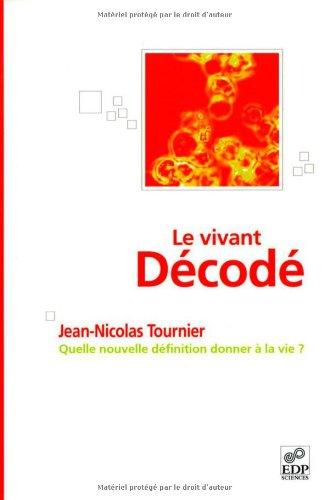 Le vivant décodé : Quelle nouvelle définition donner à la vie ? par Jean-Nicolas Tournier