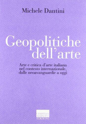 Geopolitiche dell'arte. Arte e critica d'arte italiana nel contesto internazionale dalle neoavanguerdie a oggi. Ediz. illustrata