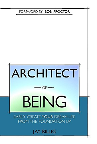 Architect of Being: Easily Create Your Dream Life From the Foundation ()