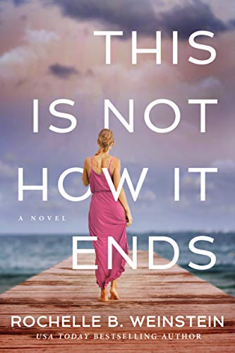 This Is Not How It Ends by [Weinstein, Rochelle B.]