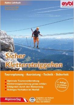 Sicher Klettersteiggehen: Alpines Lehrbuch mit Lehrfilm zum Download, für Tourenplanung, Ausrüstung, Technik und Sicherheit. ( Oktober 2013 )
