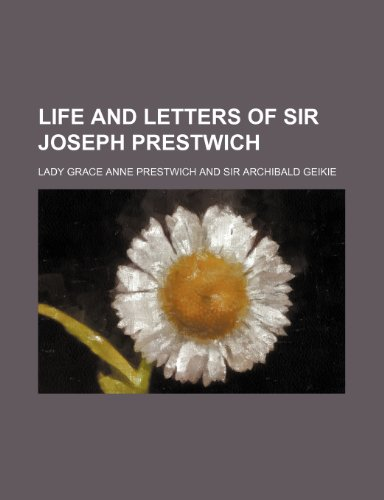 Life and letters of Sir Joseph Prestwich