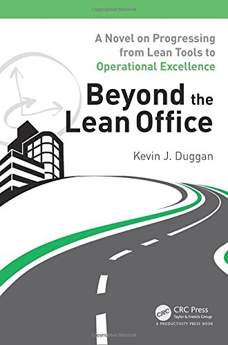 Beyond the Lean Office: A Novel on Progressing from Lean Tools to Operational Excellence -