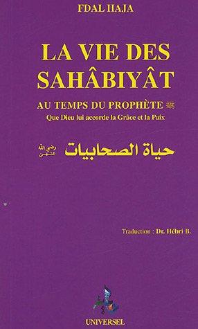 La vie des Sahâbiyât : Femmes condisciples du Prophète
