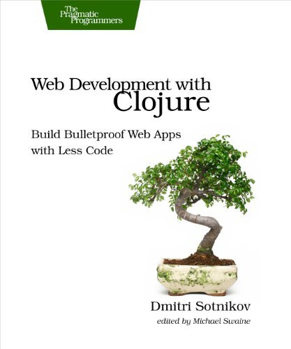 Web Development with Clojure: Build Bulletproof Web Apps with Less Code: Written by Dmitri Sotnikov, 2014 Edition, (1st Edition) Publisher: Pragmatic Bookshelf [Paperback]