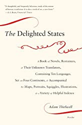 The Delighted States: A Book of Novels, Romances, & Their Unknown Translators, Containing Ten Languages, Set on Four Continents, & Accompani by Adam Thirlwell (2010-03-30)