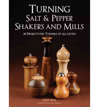 Turning Salt & Pepper Shakers and Mills: 30 Projects for Turners of All Levels (Paperback) - Common