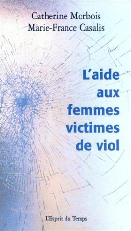 L'aide aux femmes victimes de viol. Les conditions d'une aide psychologique adaptée