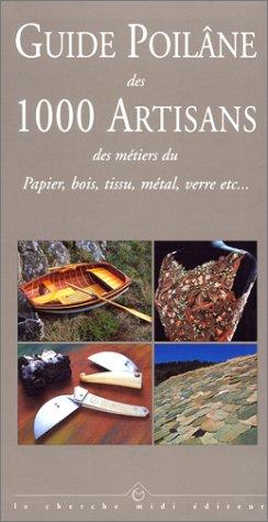 GUIDE POILANE DES 1000 ARTISANS. Des métiers du Papier bois, tissu, métal, verre etc...