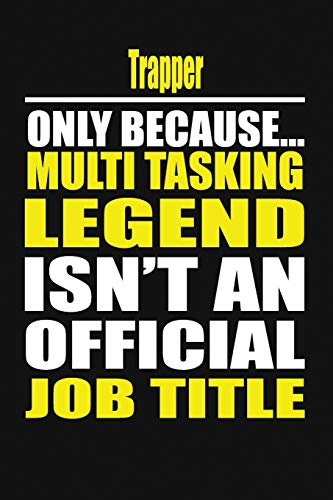 Trapper Only Because Multi Tasking Legend Isn't An Official Job Title Lady Trapper