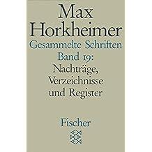 Gesammelte Schriften in 19 Bänden: Band 19: Nachträge, Verzeichnisse und Register (Max Horkheimer, Gesammelte Schriften in 19 Bänden (Taschenbuchausgabe))