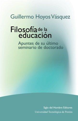 Guillermo Hoyos Vásquez: Filosofía de la educación. Apuntes de su último seminario de doctorado