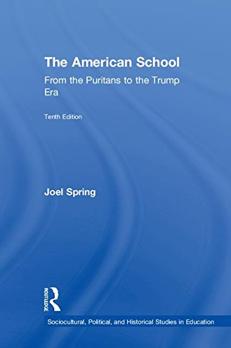 The American School: From the Puritans to the Trump Era (Sociocultural, Political, and Historical Studies in Education)