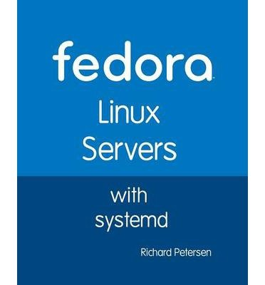 [(Fedora Linux Servers with systemd * * )] [Author: Richard Leland Petersen] [May-2014] par Richard Leland Petersen