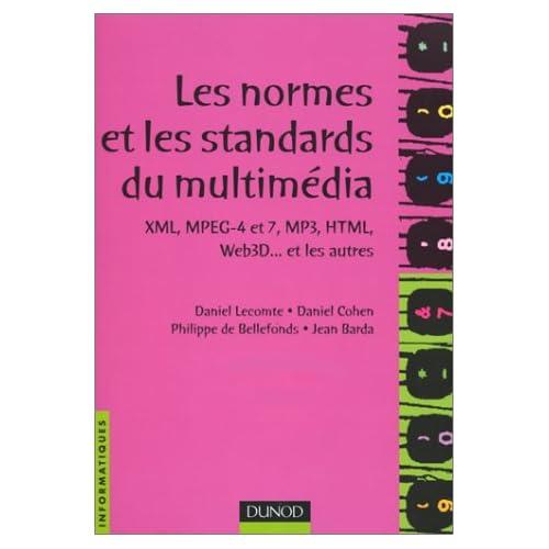 Les normes et les standards du multimédia : XML, MPEG-4 et 7, MP3, HTML, Web3D et les autres
