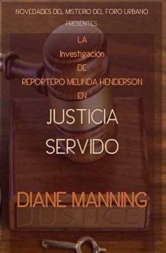 JUSTICIA SERVIDO: LA Investigación DE REPORTERO MELINDA HENDERSON ...